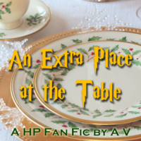 An Extra Place at The Table: a Harry Potter Fan Fic