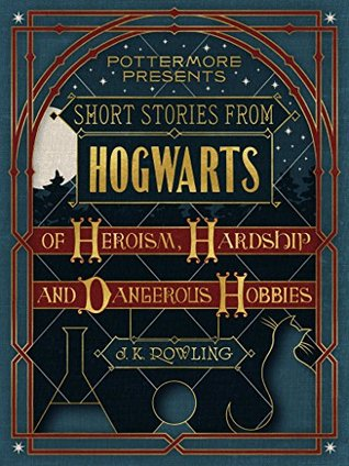 Book cover for Short Stories from Hogwarts of Heroism, Hardships and Dangerous Hobbies