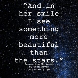 """""""And in her smile I see something more beautiful than the stars"""""""