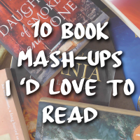 #TopTenTuesday 10 Book Mash-Ups I'd Love to Read